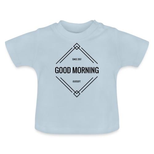 GOOD MORNING - Baby T-Shirt