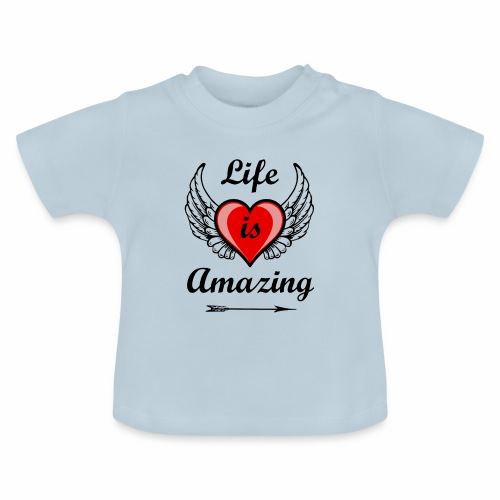 Life is Amazing - Baby T-Shirt