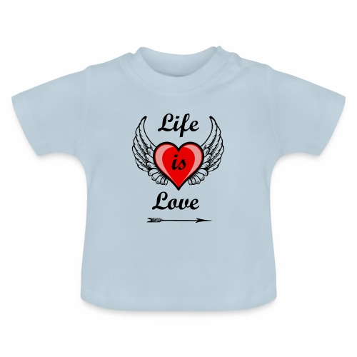 Life is Love - Baby T-Shirt