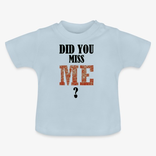 did you miss me black - Baby T-shirt