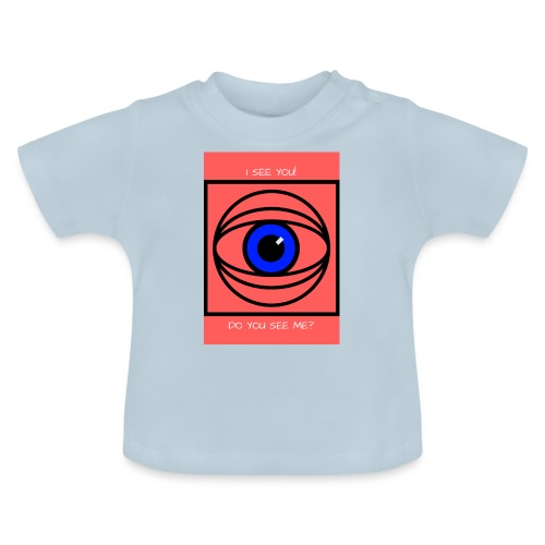 I SEE YOU! DO YOU SEE ME? - Baby-T-shirt