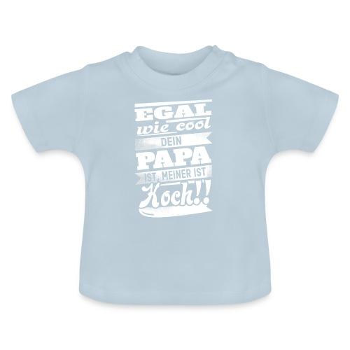 Egal wie cool dein Papa ist, meiner ist Koch! - Baby T-Shirt