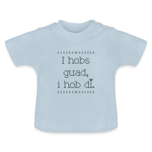 Vorschau: I hobs guad i hob di - Baby T-Shirt