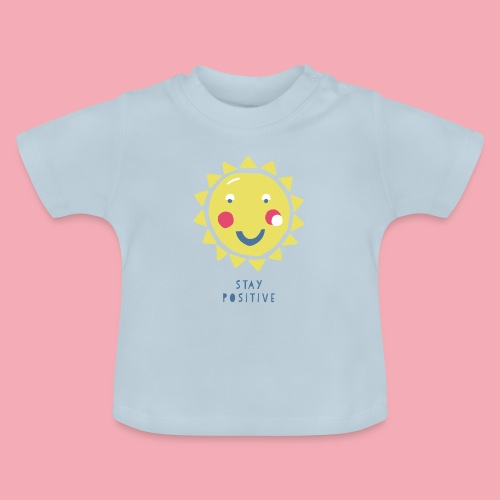 Stay positive // Sonne - Baby T-Shirt