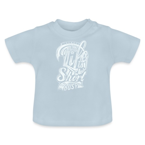 Life is too short - Baby T-Shirt