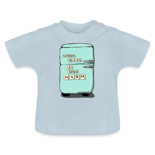 Your Milk Is Too Warm - Baby T-Shirt