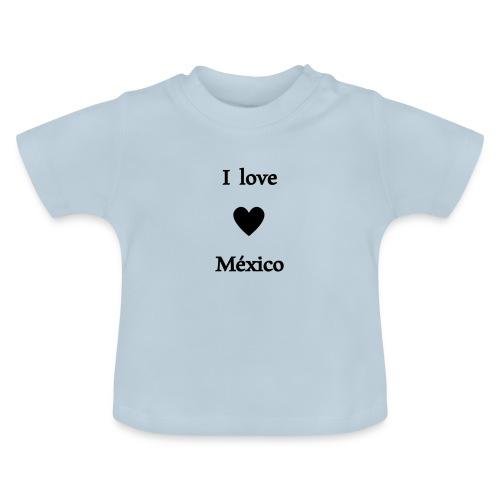 I love Mexico - Camiseta bebé