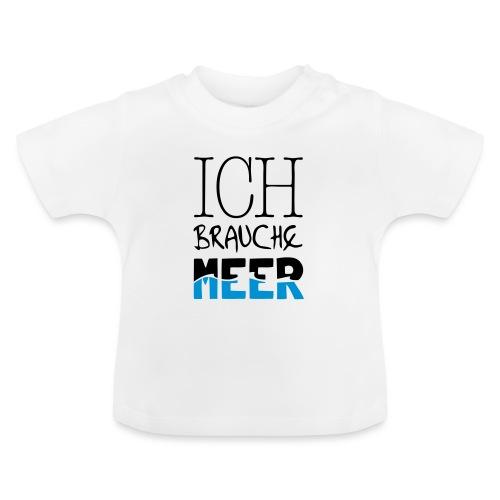 Ich brauche Meer - Baby T-Shirt