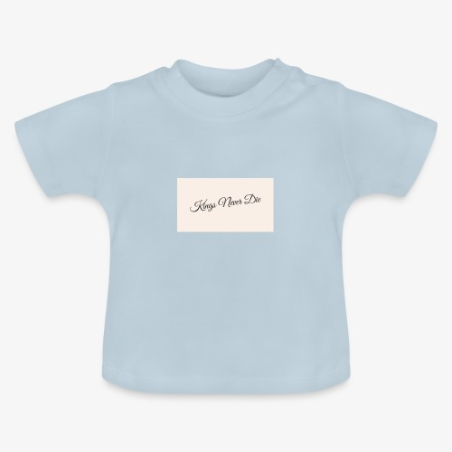 Kings Never Die - Baby T-Shirt