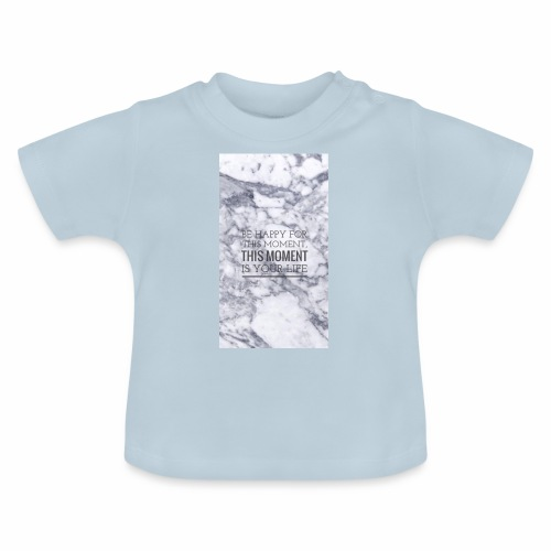 BE HAPPY FOR THIS MOMENT, THIS MOMENT IS YOUR LIFE - Baby-T-shirt