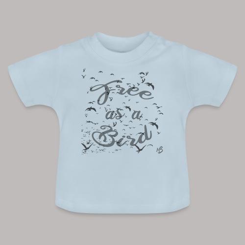 free as a bird | free as a bird - Baby T-Shirt