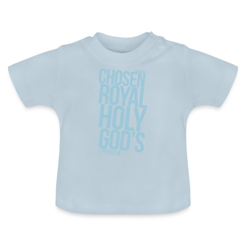 Chosen Royal Holy God's - 1st Peter 2: 9 - Baby T-Shirt