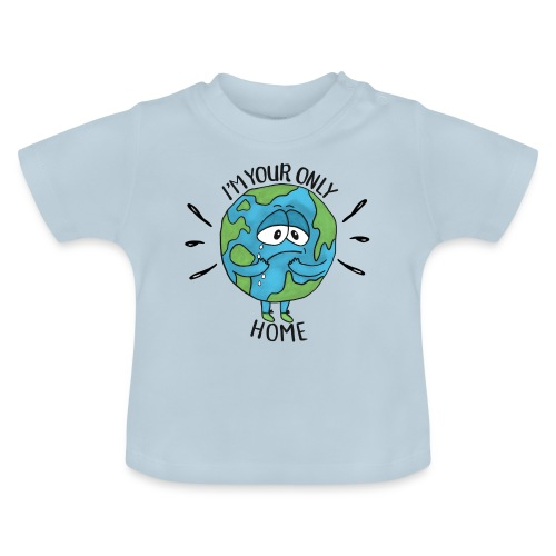I'm your only home - Baby T-Shirt