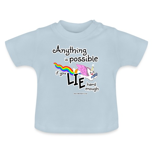Anything Is Possible if you lie hard enough - Baby T-Shirt