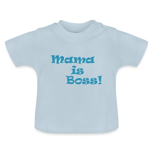 Mama is Boss! BabyBlu - Baby T-Shirt