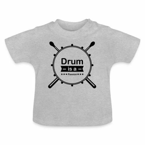 Drum is a passion - Baby T-Shirt