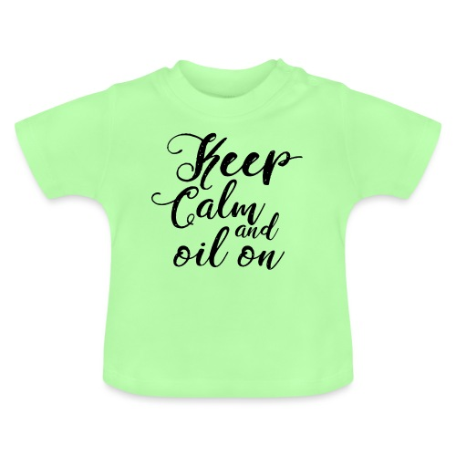 Keep Calm and oil on - Baby T-Shirt