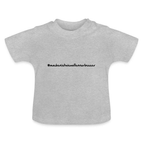 machenistwiewollennurbesser - Baby T-Shirt