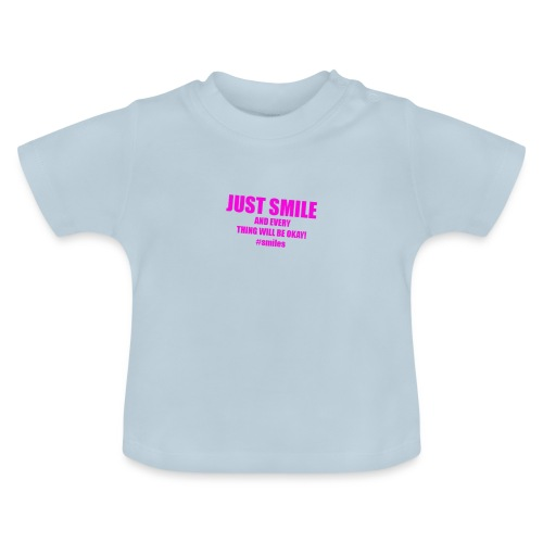 Just Smile And Everything Will Be Okay! - Baby T-Shirt