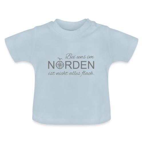 Bei uns im Norden ist nicht alles flach - Baby T-Shirt