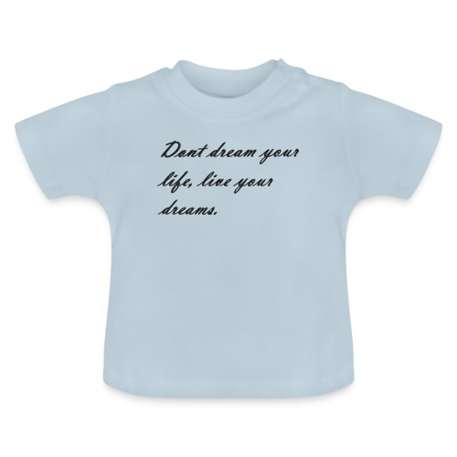 Don t dream your life live your dreams - Baby T-Shirt