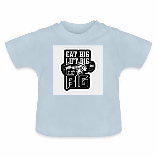 eat big , get big , lift big - Baby-T-shirt