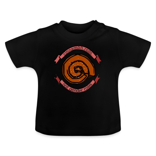 Cinnamon rolls - not gender roles - Baby T-shirt