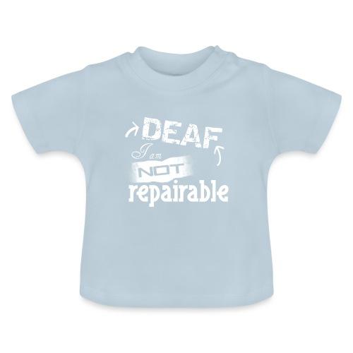 Taub, ich bin nicht reparierbar - Baby T-Shirt