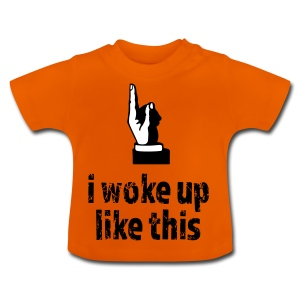 Woke up like this - Baby T-Shirt