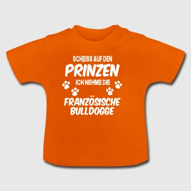 scheiss auf prinzen nehme französische bulldogge - Baby T-Shirt