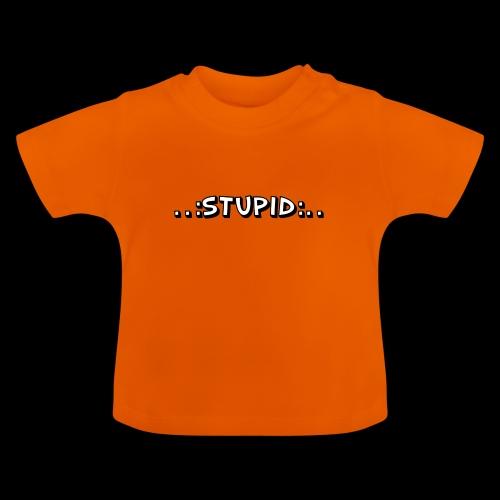 Stupid - Baby T-Shirt
