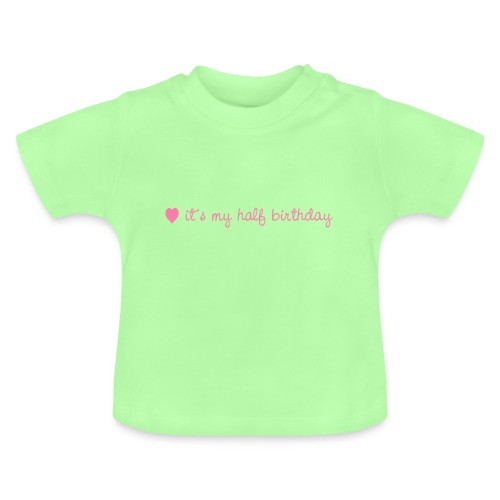 it´s my half birthday, rose - Baby T-Shirt