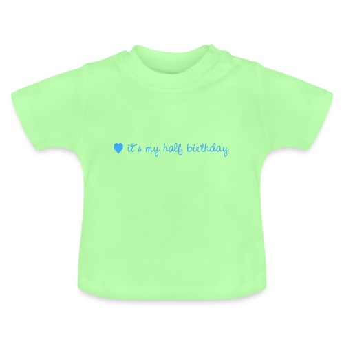 it´s my half birthday blue - Baby T-Shirt