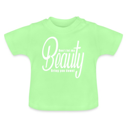 Don't let my BEAUTY bring you down! (White) - Baby T-Shirt