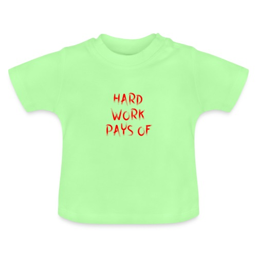 Hard Work Pays Of - Baby T-shirt