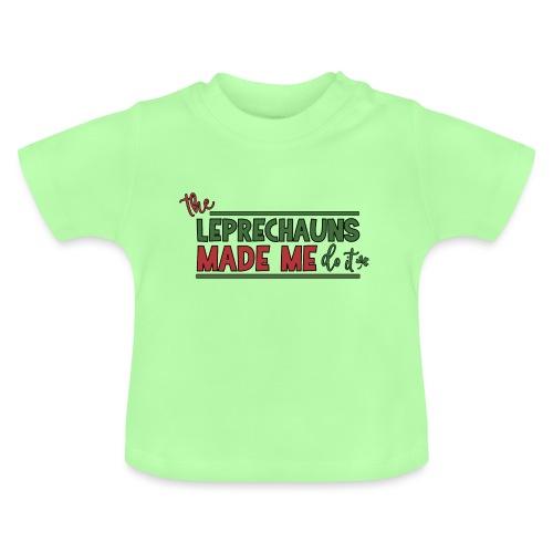 The Leprechauns made me do it - St. Patrick Kobold - Baby T-Shirt