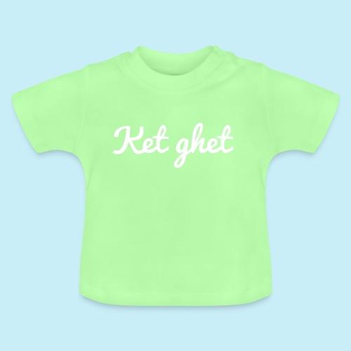 Ket ghet - T-shirt Bébé