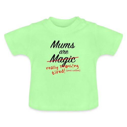 Mums are Magic ... really F * @%! Ng tired! - Baby T-Shirt