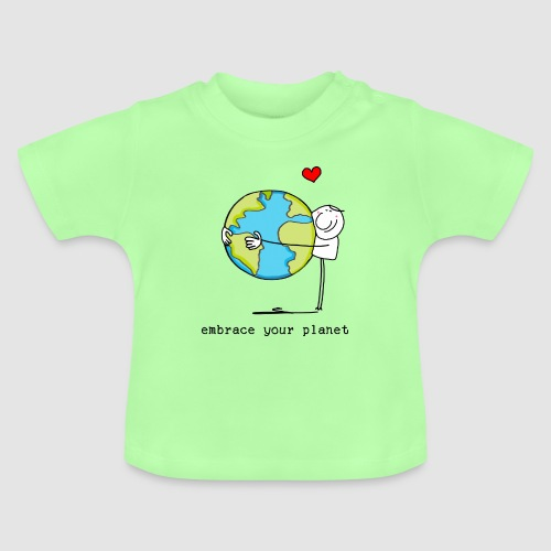 embrace your planet - Baby T-Shirt