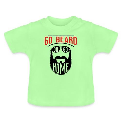 Go Beard Or Go Home - Baby T-Shirt