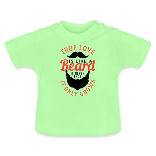 True Love Is Like A Beard - Baby T-Shirt