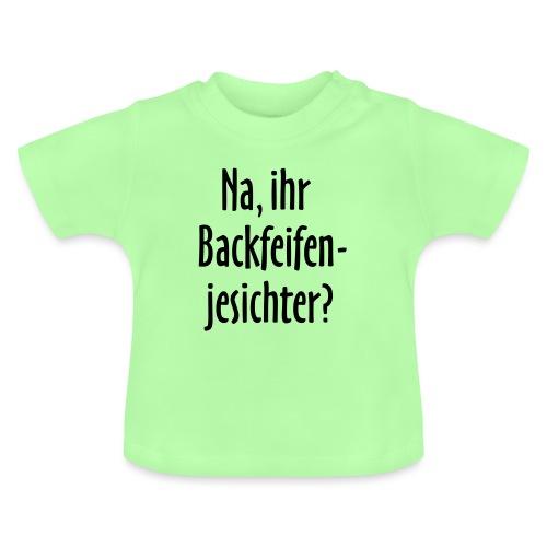 Na, ihr Backfeifenjesichter? - Baby T-Shirt