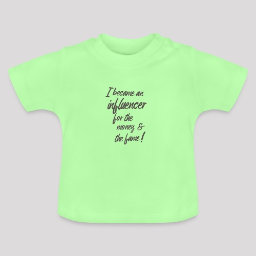 I become an influencer for the money ... - Baby T-Shirt