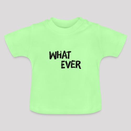 What ever - Cooler Spruch - Baby T-Shirt