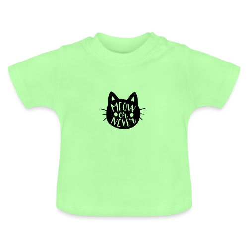 Cat Sayings: Meow or Never - Baby T-Shirt