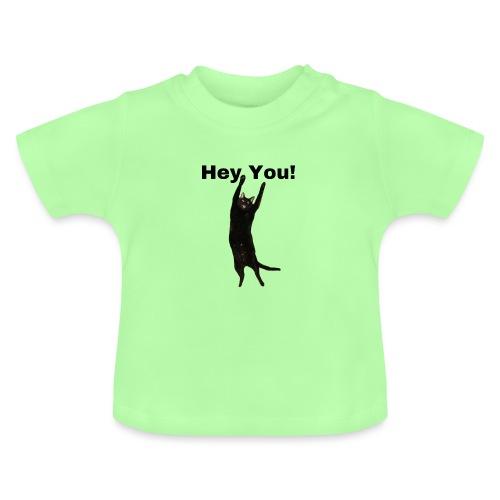 Hey you cat - Baby T-Shirt