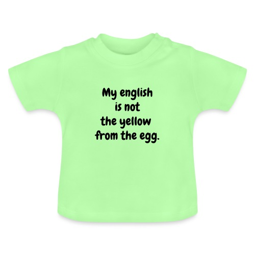 My english is not the yellow from the egg. - Baby T-Shirt