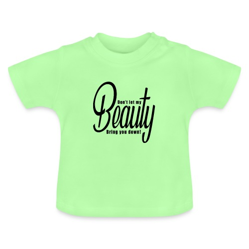 Don't let my BEAUTY bring you down! (Black) - Baby T-Shirt