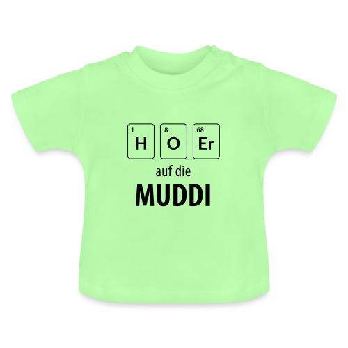 Hör auf die Muddi - Baby T-Shirt