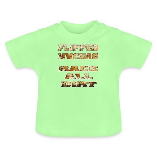Flipped Racing, Race all Dirt - Baby T-Shirt